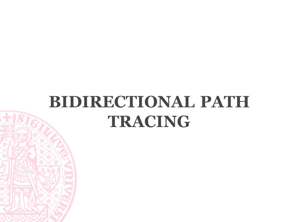 BIDIRECTIONAL PATH TRACING