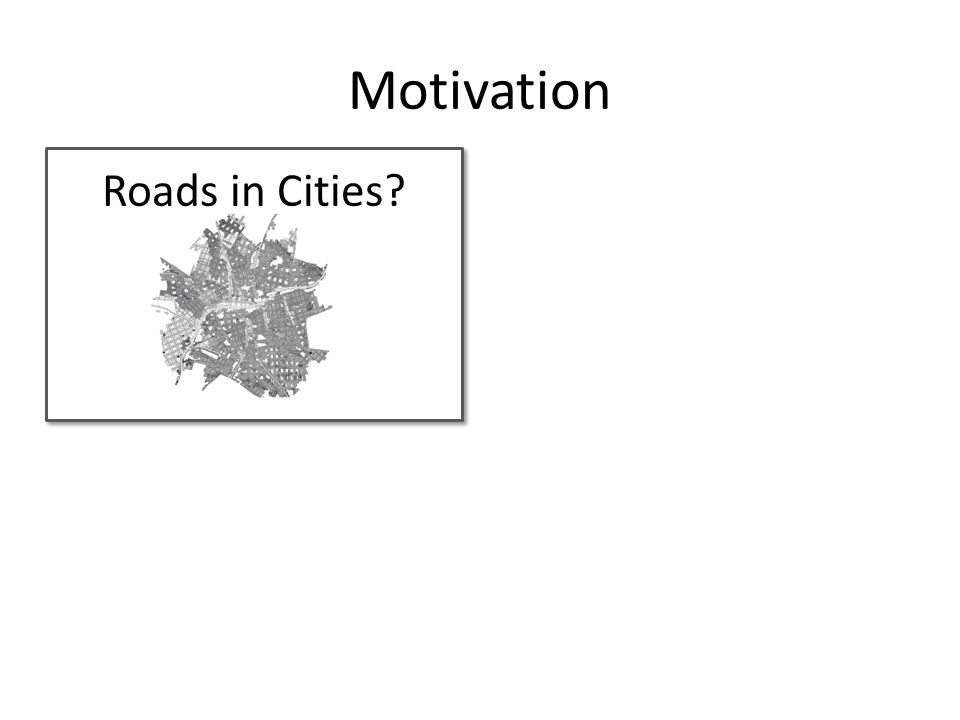 Motivation Roads in Cities?