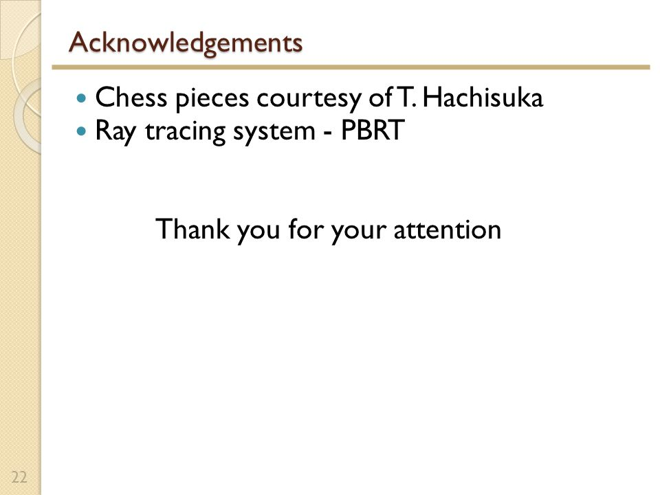 Acknowledgements Chess pieces courtesy of T.