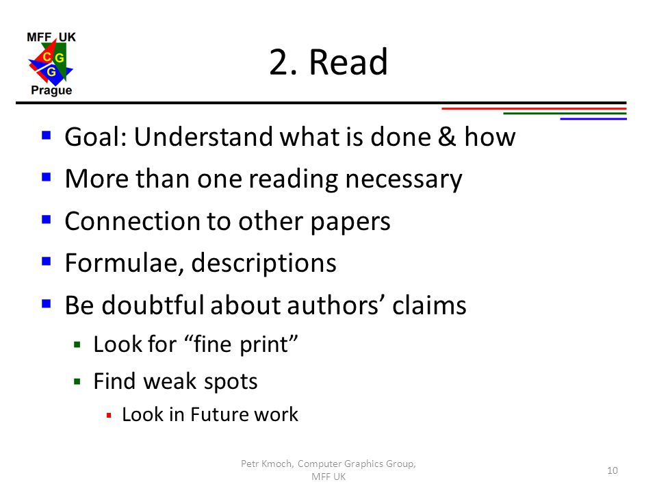 2. Read  Goal: Understand what is done & how  More than one reading necessary  Connection to other papers  Formulae, descriptions  Be doubtful ab
