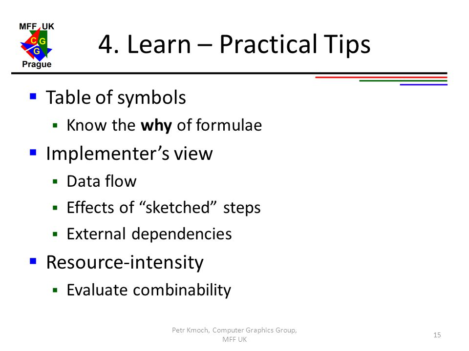 "4. Learn – Practical Tips  Table of symbols  Know the why of formulae  Implementer's view  Data flow  Effects of ""sketched"" steps  External depe"