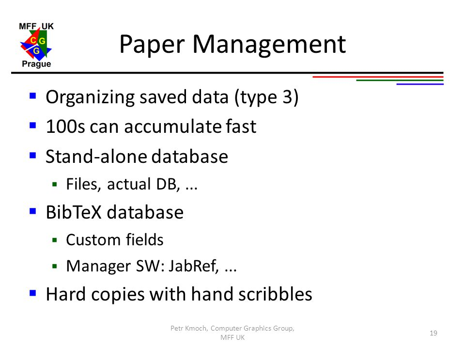 Paper Management  Organizing saved data (type 3)  100s can accumulate fast  Stand-alone database  Files, actual DB,...  BibTeX database  Custom
