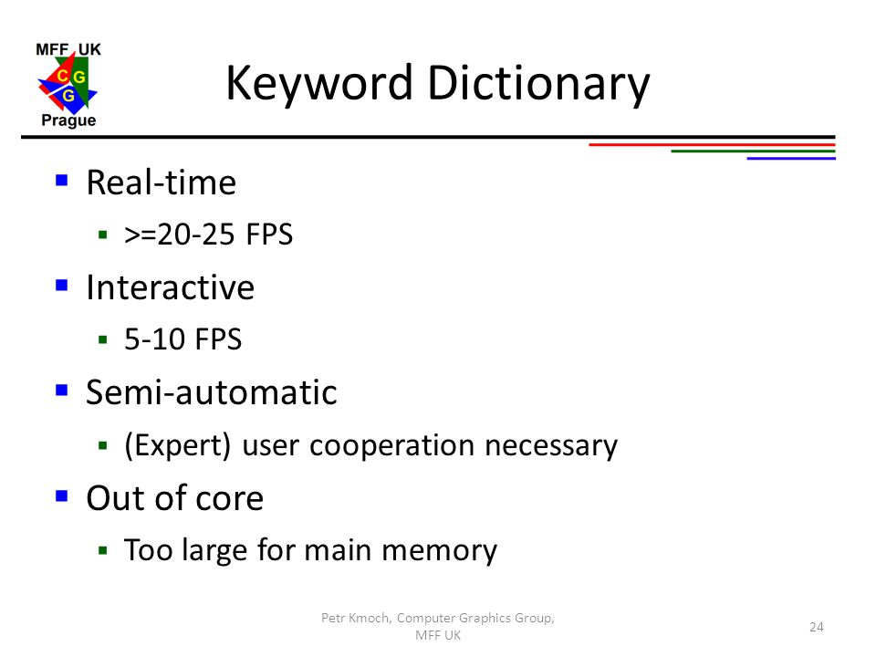 Keyword Dictionary  Real-time  >=20-25 FPS  Interactive  5-10 FPS  Semi-automatic  (Expert) user cooperation necessary  Out of core  Too large