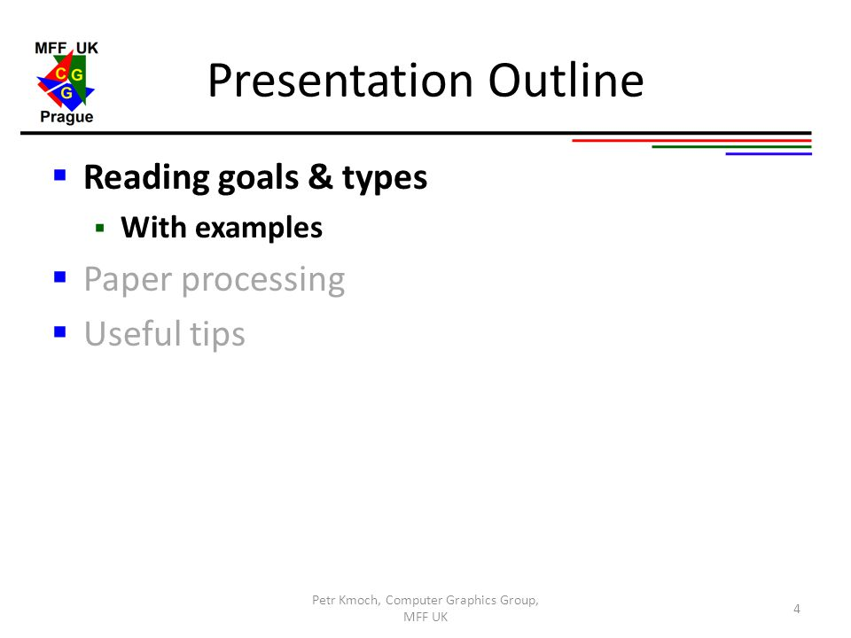 Presentation Outline  Reading goals & types  With examples  Paper processing  Useful tips Petr Kmoch, Computer Graphics Group, MFF UK 4