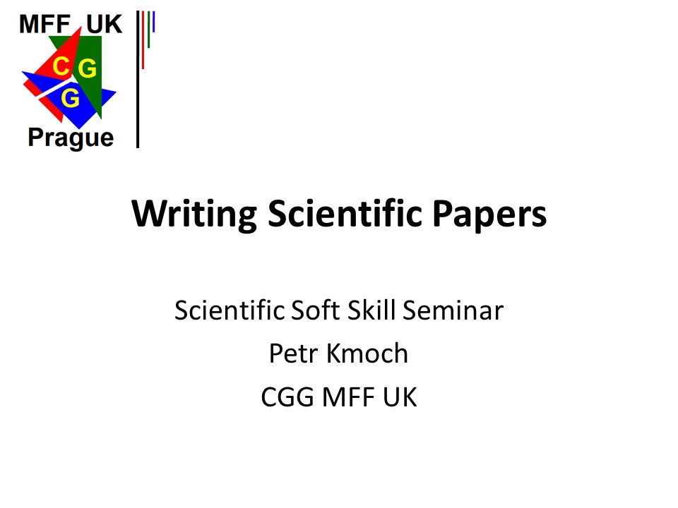 Writing Scientific Papers Scientific Soft Skill Seminar Petr Kmoch CGG MFF UK