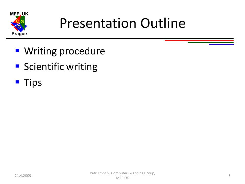 Presentation Outline  Writing procedure  Scientific writing  Tips Petr Kmoch, Computer Graphics Group, MFF UK 321.4.2009