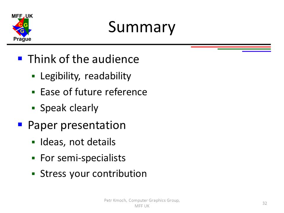 Summary  Think of the audience  Legibility, readability  Ease of future reference  Speak clearly  Paper presentation  Ideas, not details  For s