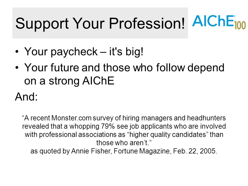 "Support Your Profession! Your paycheck – it's big! Your future and those who follow depend on a strong AIChE And: ""A recent Monster.com survey of hiri"