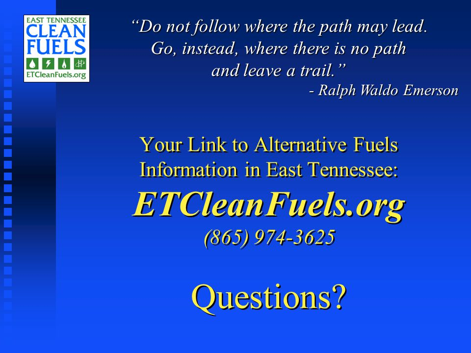 Your Link to Alternative Fuels Information in East Tennessee: ETCleanFuels.org (865) 974-3625 Questions.