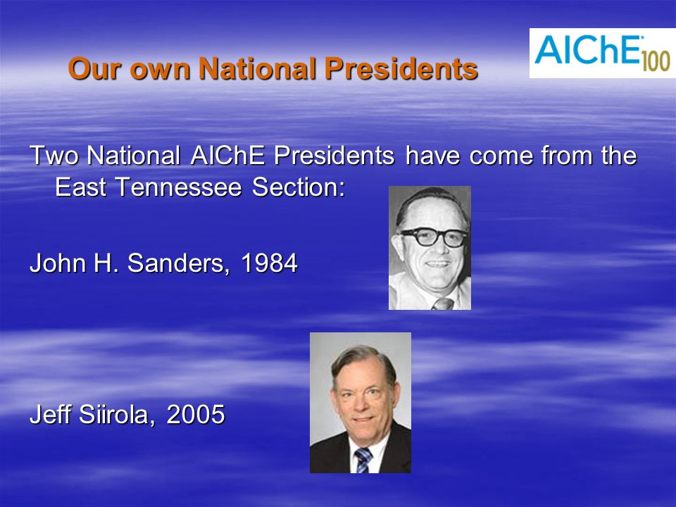 Our own National Presidents Two National AIChE Presidents have come from the East Tennessee Section: John H.