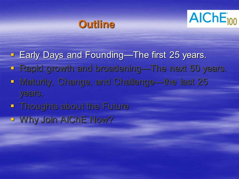 Outline  Early Days and Founding—The first 25 years.