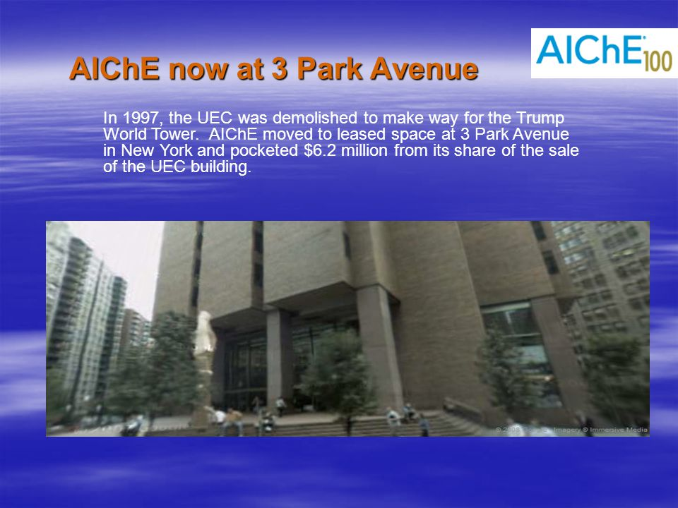 AIChE now at 3 Park Avenue In 1997, the UEC was demolished to make way for the Trump World Tower.