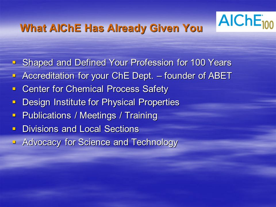 What AIChE Has Already Given You  Shaped and Defined Your Profession for 100 Years  Accreditation for your ChE Dept.