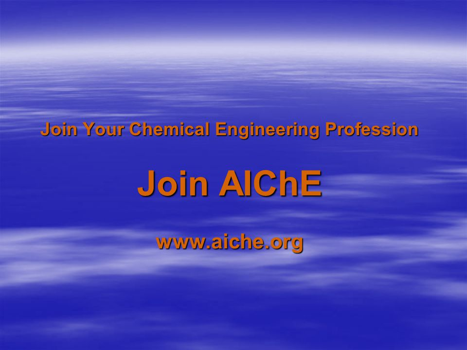 Join Your Chemical Engineering Profession Join AIChE www.aiche.org