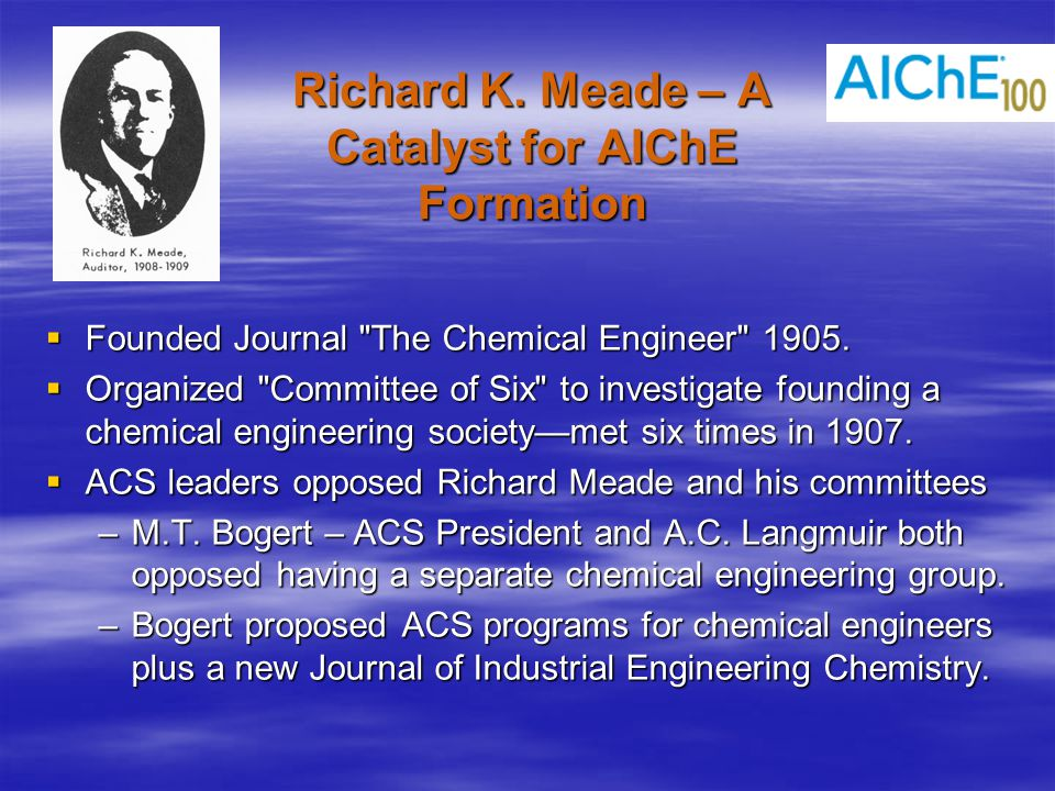 AIChE Accomplishments by 1930  Helped define ChE field and curricula  Established accreditation program  Instituted Spring and Fall Technical Meetings  Established Transacations  Established full-time executive secretary and headquarters in Philadelphia (1930).