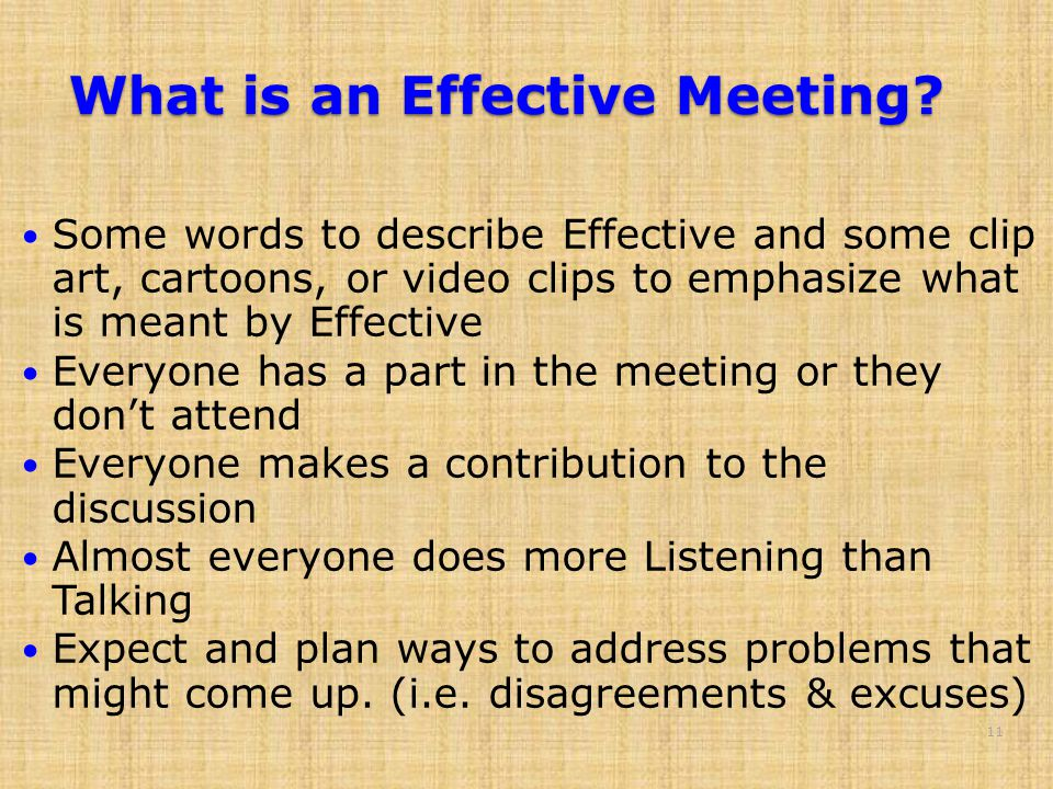 What is an Effective Meeting? Some words to describe Effective and some clip art, cartoons, or video clips to emphasize what is meant by Effective Eve