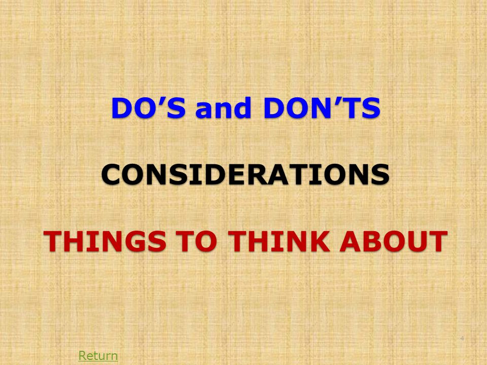 DO'S and DON'TS CONSIDERATIONS THINGS TO THINK ABOUT 4 Return