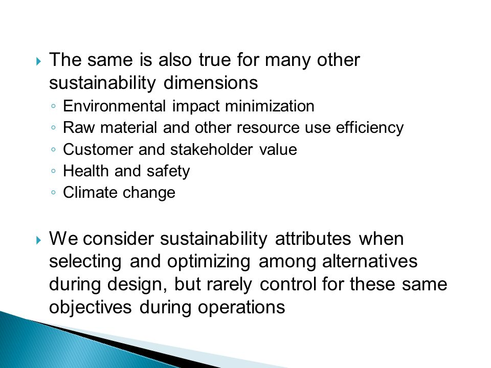  The same is also true for many other sustainability dimensions ◦ Environmental impact minimization ◦ Raw material and other resource use efficiency