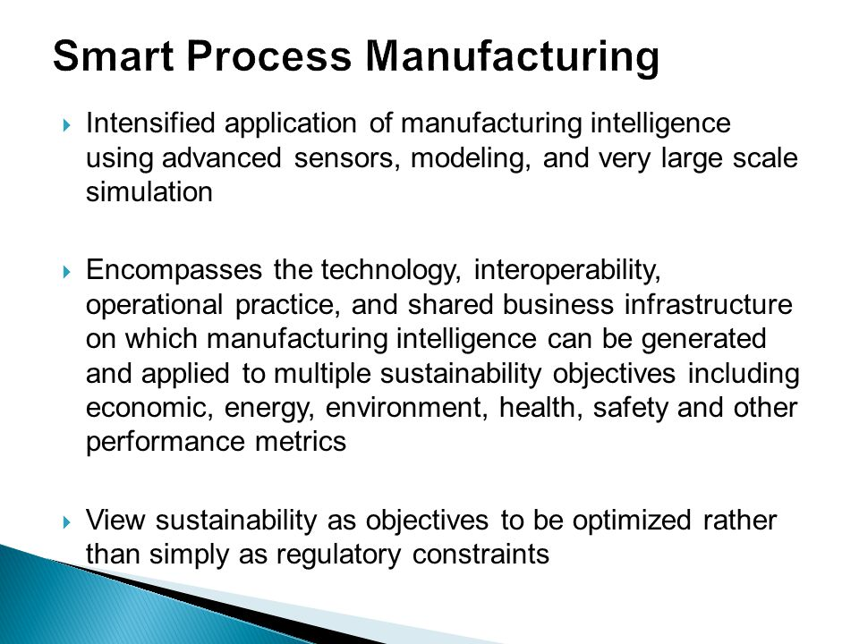 Intensified application of manufacturing intelligence using advanced sensors, modeling, and very large scale simulation  Encompasses the technology