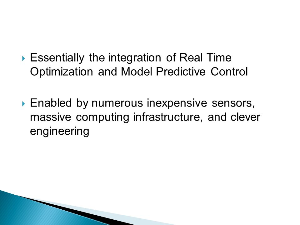  Essentially the integration of Real Time Optimization and Model Predictive Control  Enabled by numerous inexpensive sensors, massive computing infr
