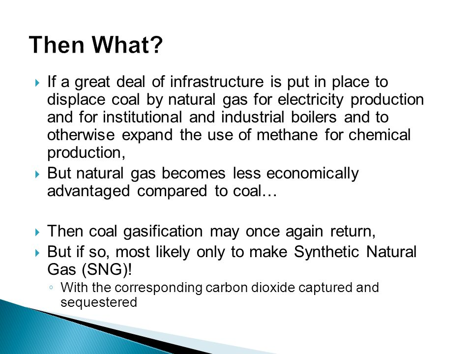  If a great deal of infrastructure is put in place to displace coal by natural gas for electricity production and for institutional and industrial bo