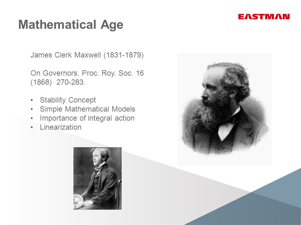 Mathematical Age James Clerk Maxwell (1831-1879) On Governors. Proc. Roy. Soc. 16 (1868) 270-283. Stability Concept Simple Mathematical Models Importa