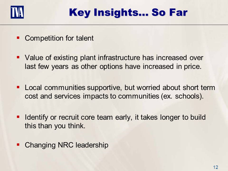 12 Key Insights… So Far  Competition for talent  Value of existing plant infrastructure has increased over last few years as other options have increased in price.