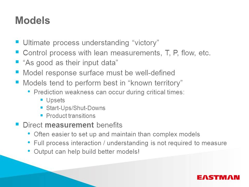 Models  Ultimate process understanding victory  Control process with lean measurements, T, P, flow, etc.