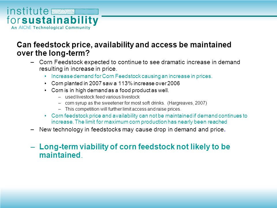 Can feedstock price, availability and access be maintained over the long-term.