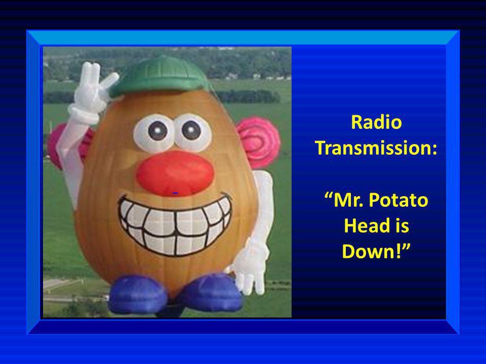 "Radio Transmission: ""Mr. Potato Head is Down!"""