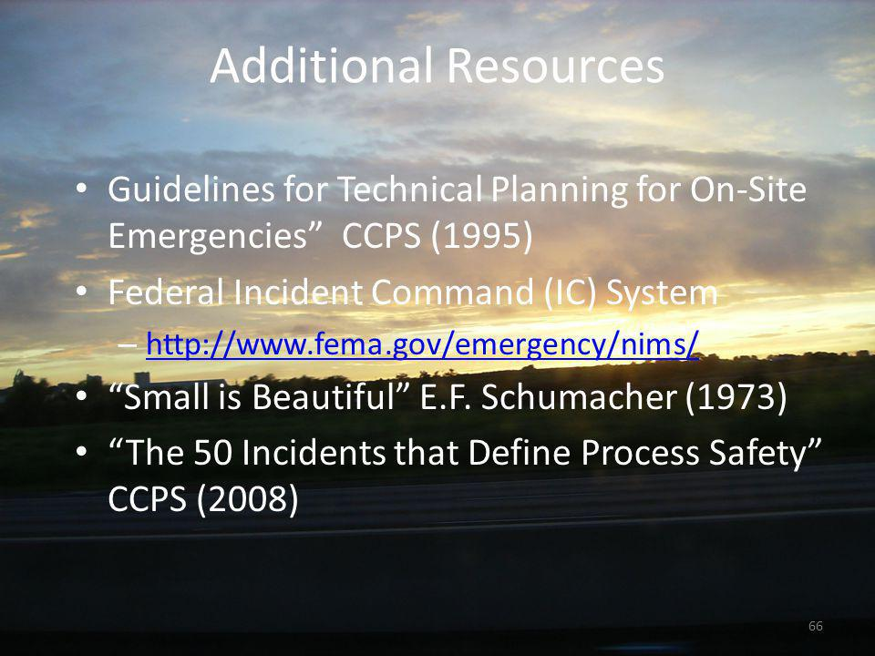 """Additional Resources Guidelines for Technical Planning for On-Site Emergencies"""" CCPS (1995) Federal Incident Command (IC) System – http://www.fema.gov"""