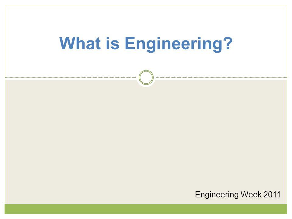 What is Engineering Engineering Week 2011