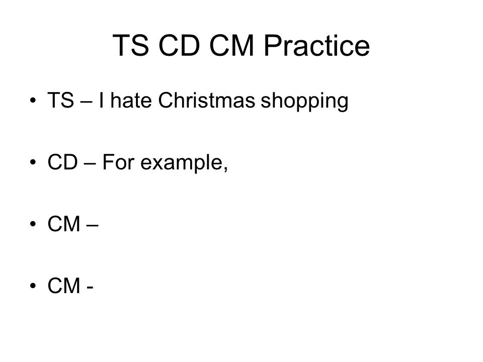 TS CD CM Practice TS – The walls in this room are dull and boring. CD – For instance, CM – CM -