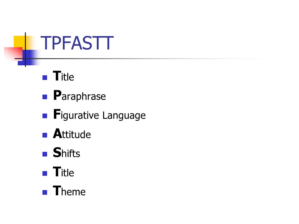 TPFASTT T itle P araphrase F igurative Language A ttitude S hifts T itle T heme