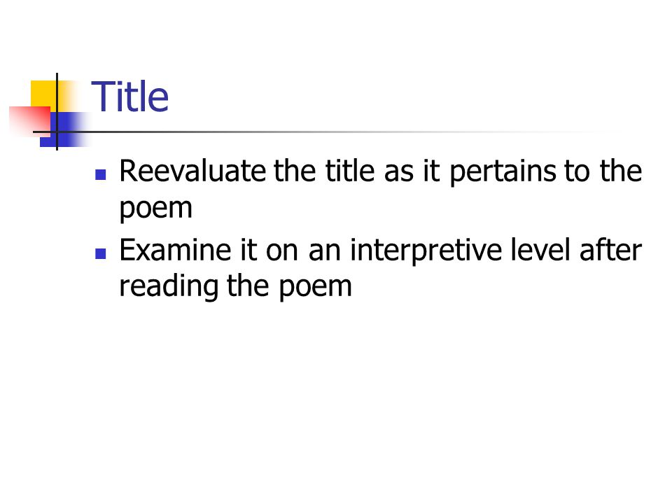 Title Reevaluate the title as it pertains to the poem Examine it on an interpretive level after reading the poem