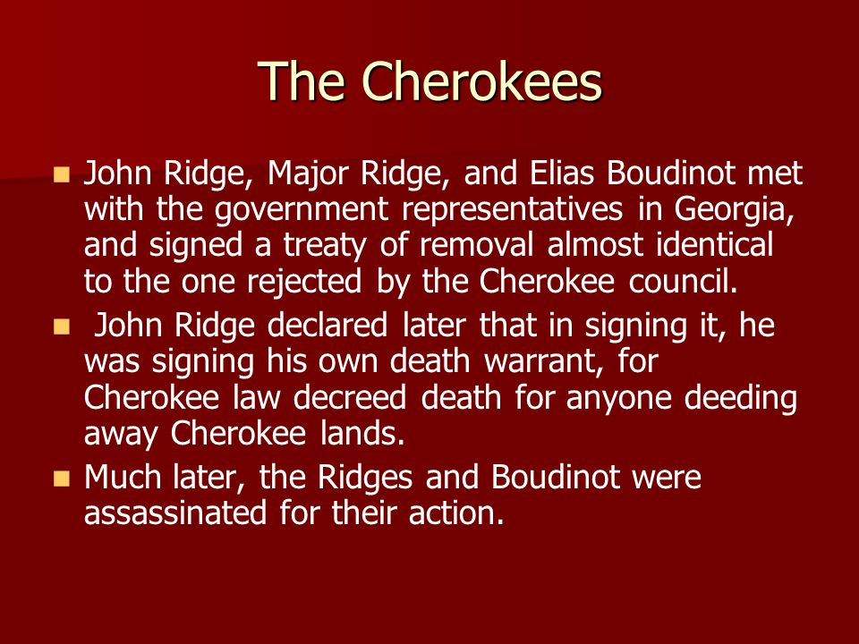 The Cherokees The intense anger of the whole nation fell upon those who signed the treaty.