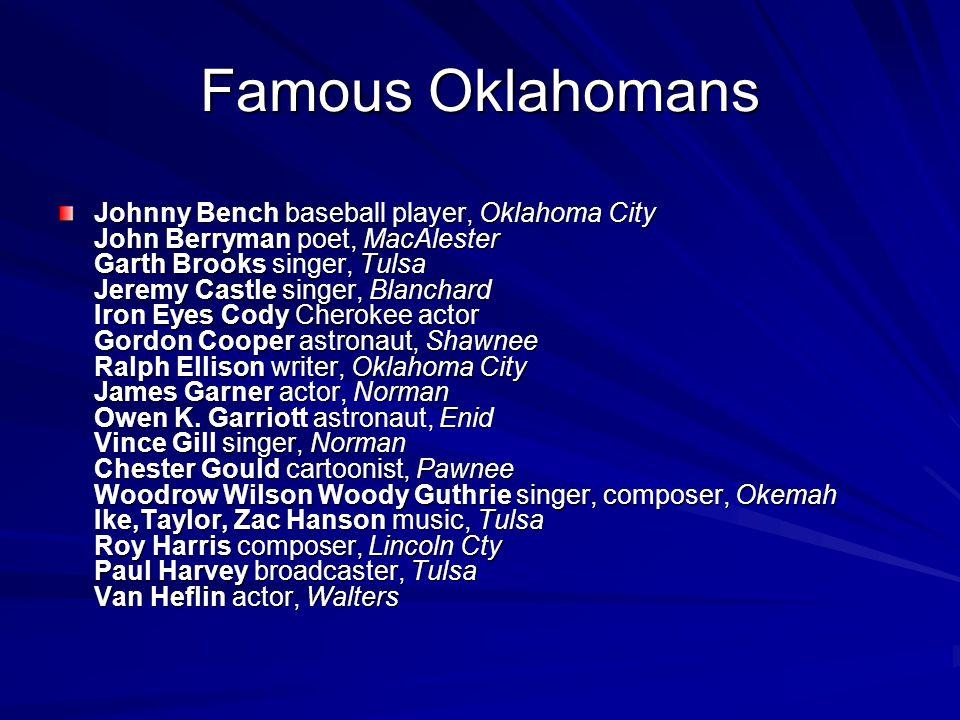 Famous Oklahomans Johnny Bench baseball player, Oklahoma City John Berryman poet, MacAlester Garth Brooks singer, Tulsa Jeremy Castle singer, Blanchar
