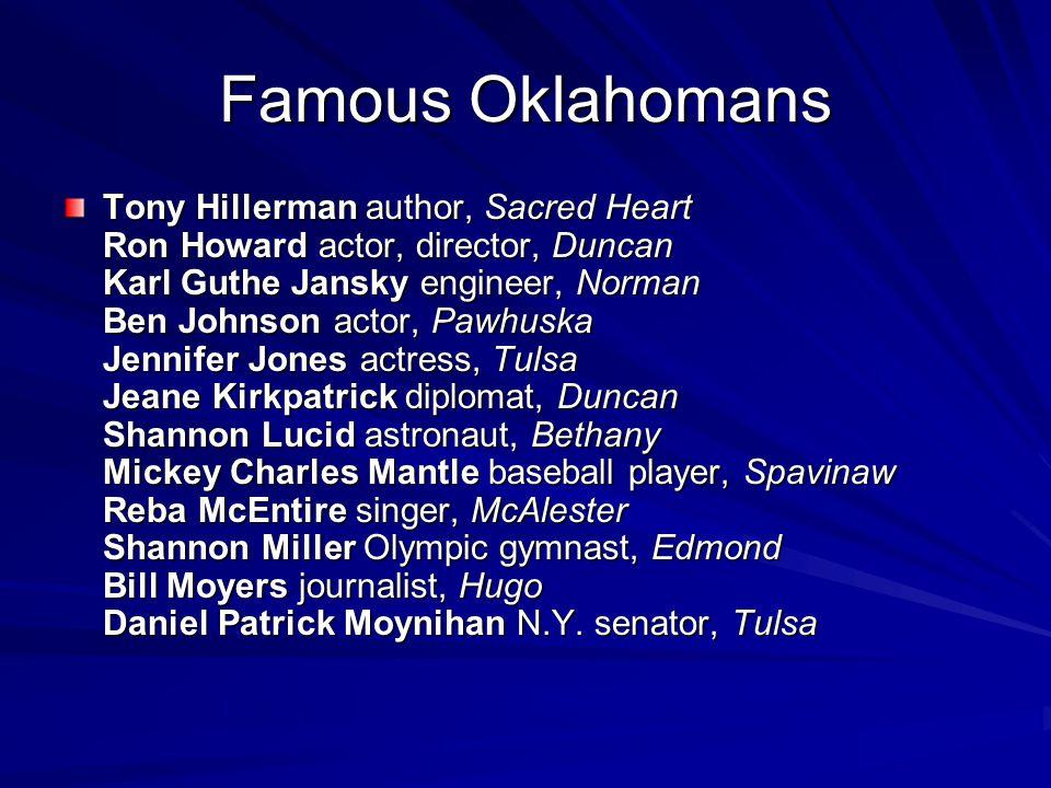 Famous Oklahomans Tony Hillerman author, Sacred Heart Ron Howard actor, director, Duncan Karl Guthe Jansky engineer, Norman Ben Johnson actor, Pawhusk