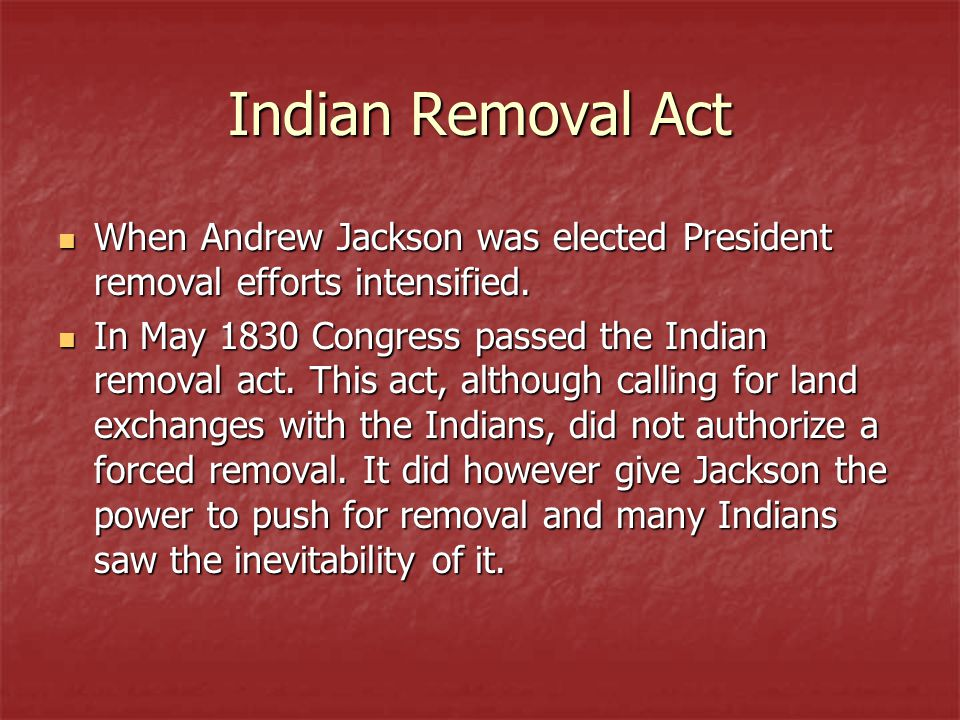 Indian Removal Act When Andrew Jackson was elected President removal efforts intensified.