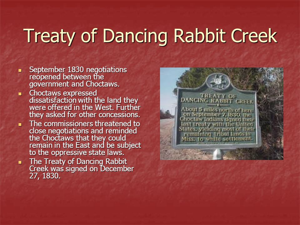 Treaty of Dancing Rabbit Creek September 1830 negotiations reopened between the government and Choctaws.