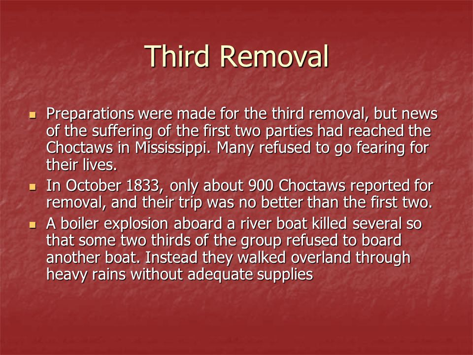Third Removal Preparations were made for the third removal, but news of the suffering of the first two parties had reached the Choctaws in Mississippi.