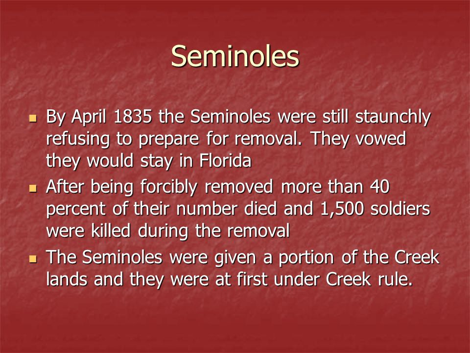 Seminoles By April 1835 the Seminoles were still staunchly refusing to prepare for removal.