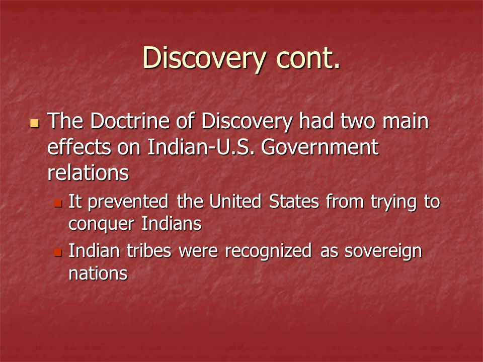 Discovery cont.The Doctrine of Discovery had two main effects on Indian-U.S.