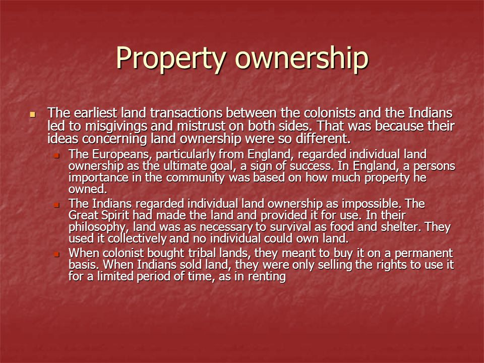 Property ownership The earliest land transactions between the colonists and the Indians led to misgivings and mistrust on both sides.