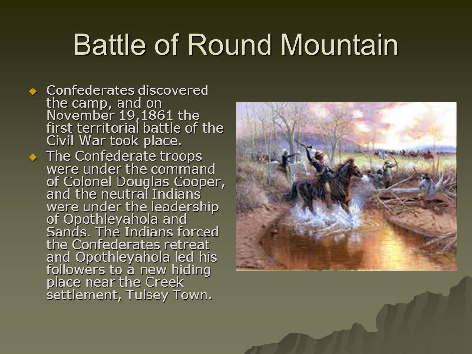 Battle of Round Mountain  Confederates discovered the camp, and on November 19,1861 the first territorial battle of the Civil War took place.