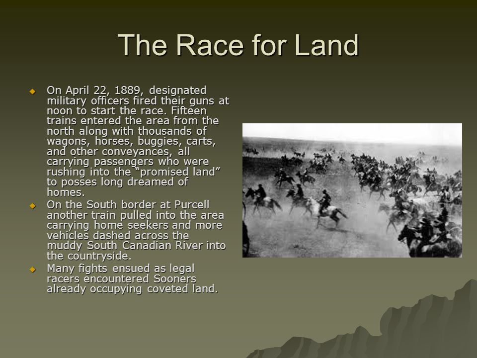 The Race for Land  On April 22, 1889, designated military officers fired their guns at noon to start the race.