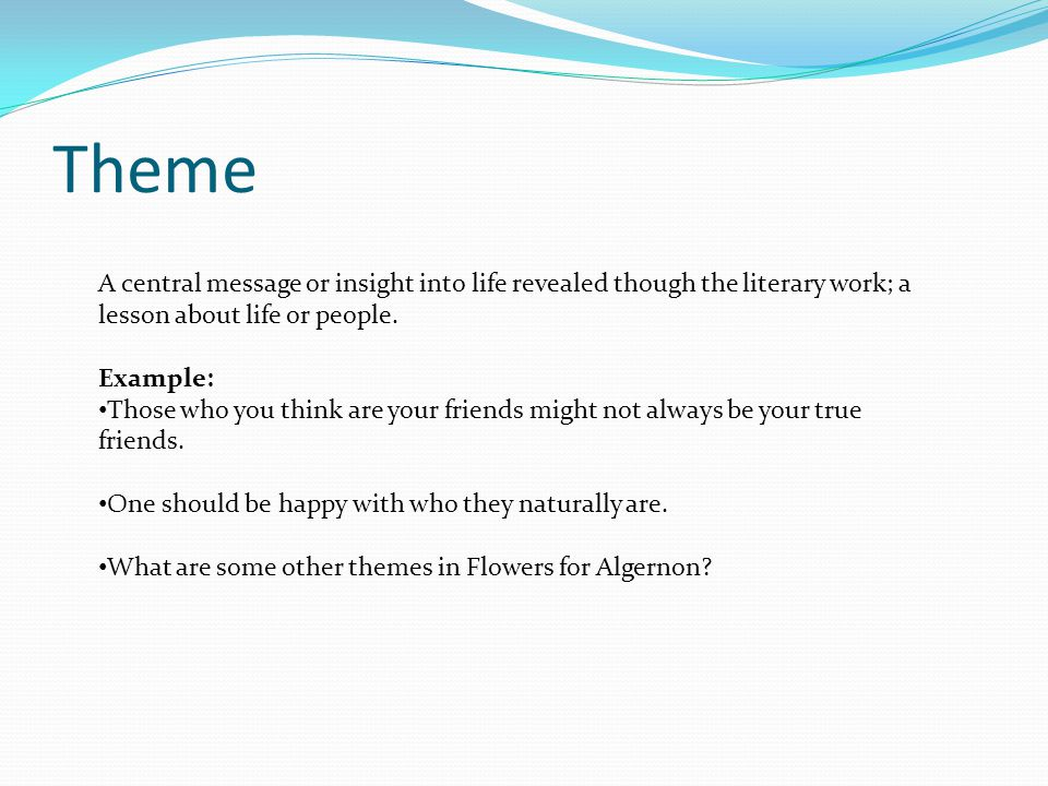 Theme A central message or insight into life revealed though the literary work; a lesson about life or people.