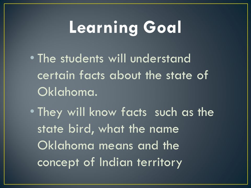 The students will understand certain facts about the state of Oklahoma.