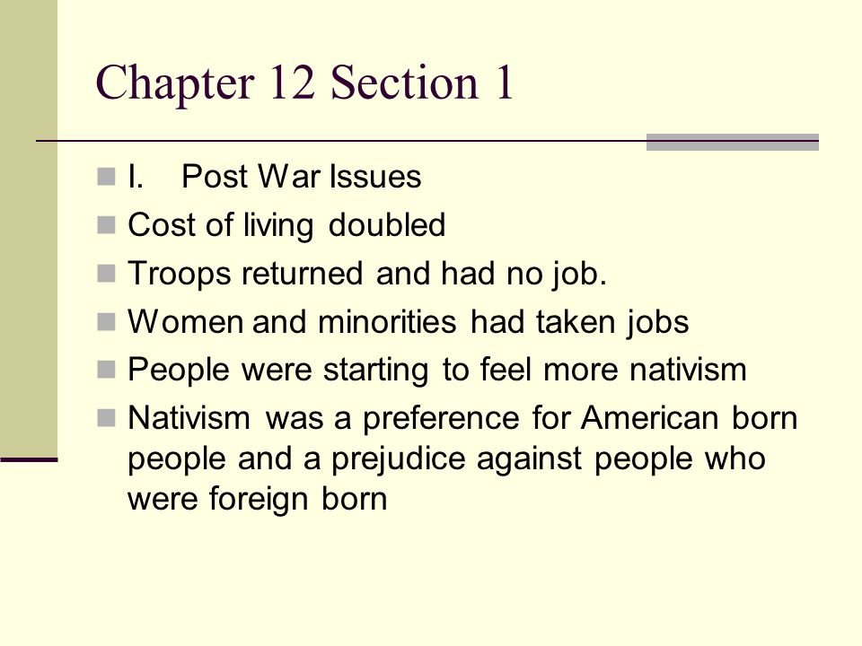 Chapter 12 Section 1 I.Post War Issues Cost of living doubled Troops returned and had no job. Women and minorities had taken jobs People were starting