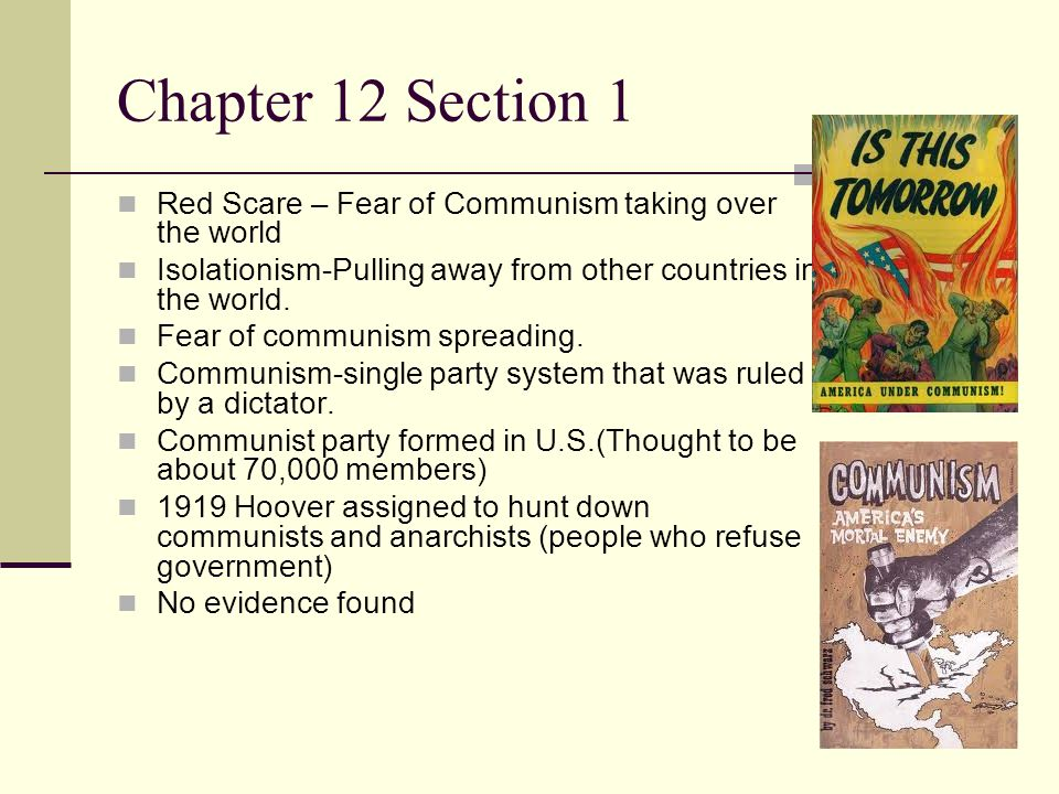 Chapter 12 Section 1 Red Scare – Fear of Communism taking over the world Isolationism-Pulling away from other countries in the world. Fear of communis